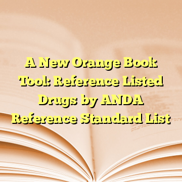 A New Orange Book Tool: Reference Listed Drugs by ANDA Reference Standard List