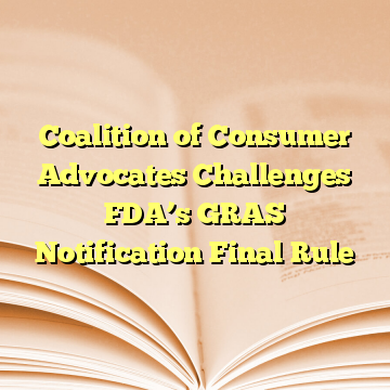 Coalition of Consumer Advocates Challenges FDA's GRAS Notification Final Rule