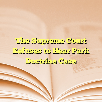 The Supreme Court Refuses to Hear Park Doctrine Case