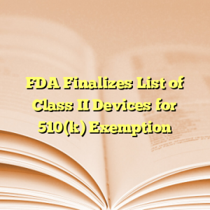 FDA Finalizes List of Class II Devices for 510(k) Exemption