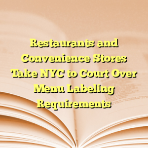 Restaurants and Convenience Stores Take NYC to Court Over Menu Labeling Requirements