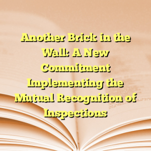 Another Brick in the Wall: A New Commitment Implementing the Mutual Recognition of Inspections