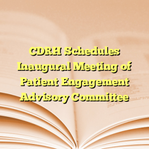 CDRH Schedules Inaugural Meeting of Patient Engagement Advisory Committee