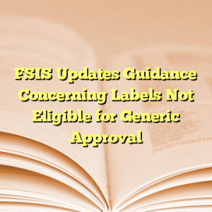 FSIS Updates Guidance Concerning Labels Not Eligible for Generic Approval