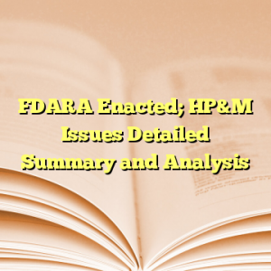 FDARA Enacted; HP&M Issues Detailed Summary and Analysis