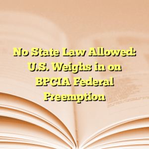 No State Law Allowed: U.S. Weighs in on BPCIA Federal Preemption