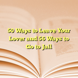 50 Ways to Leave Your Lover and 56 Ways to Go to Jail