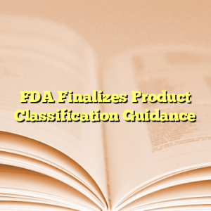 FDA Finalizes Product Classification Guidance