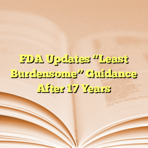 "FDA Updates ""Least Burdensome"" Guidance After 17 Years"