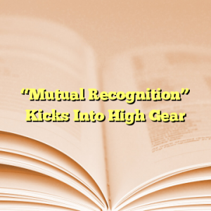 """""""Mutual Recognition"""" Kicks Into High Gear"""