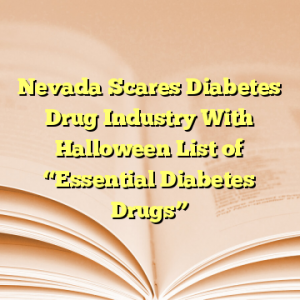 "Nevada Scares Diabetes Drug Industry With Halloween List of ""Essential Diabetes Drugs"""