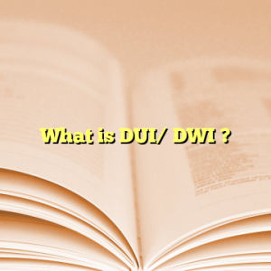 What is DUI/ DWI ?